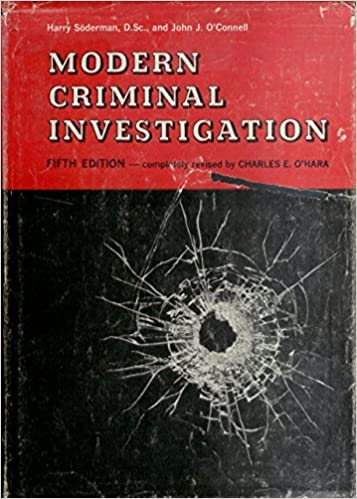 Modern Criminal Investigation: 5th Edition, Harry Soderman; John O'Connell
