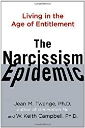 The Narcissism Epidemic: Living in the Age of Entitlement by Twenge, Jean M., Campbell, W. Keith (2009)