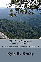 The Pre-Graduate Years (2012-2013) (Kyle R. Brady: The Collected Works)