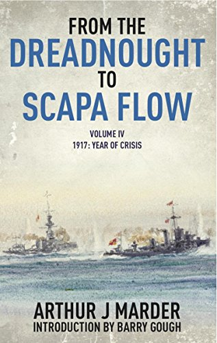 From the Dreadnought to Scapa Flow: Volume IV: 1917, Year of Crisis (From Dreadnought to Scapa Flow Book - Series Professional Dreadnought