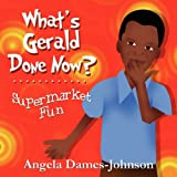 What's Gerald Done Now?, Angela Dames-Johnson, 1607494744