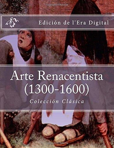 Arte Renacentista (1300-1600) Coleccion Clasica: Edicion de l'Era Digital (Spanish Edition) [Julien Coallier] (Tapa Blanda)