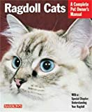 Ragdoll Cats: Everything About Purchase, Nutrition, Health Care, Grooming, Behavior, and Showing
