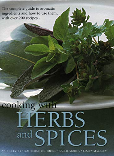 - Cooking With Herbs and Spices: The Complete Guide To Aromatic Ingredients And How To Use Them, With Over 200 Recipes
