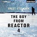 The Boy from Reactor 4 Hörbuch von Orest Stelmach Gesprochen von: Tanya Eby