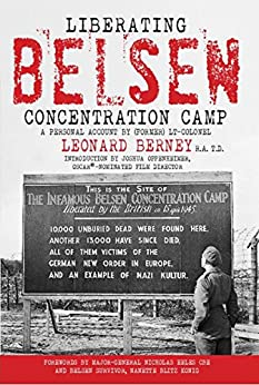 Liberating Belsen Concentration Camp by [Berney R.A. T.D., (former) Lt-Colonel Leonard]