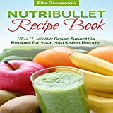 Weight Loss Smoothie Recipe Book: 70+ Delicious Green Smoothie Recipes for Your Bullet Style Blend