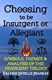 Choosing to be Insurgent or Allegiant: Symbols, Themes and Analysis of the Divergent Trilogy
