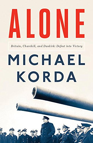 Alone: Britain, Churchill, and Dunkirk: Defeat Into Victory cover