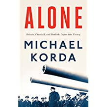 Alone: Britain, Dunkirk, and Defeat into Victory