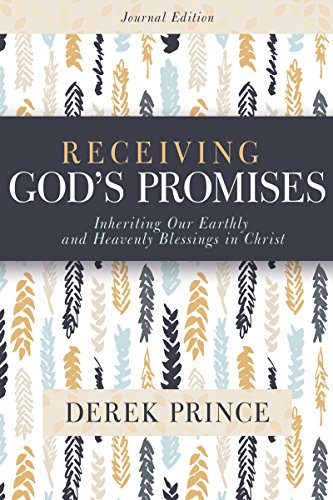 Receiving God's Promises: Inheriting Our Earthly and Heavenly Blessings in Christ Derek Prince