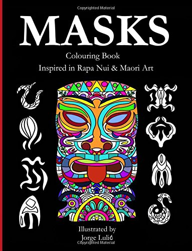 Download Masks - Colouring Book - Inspired in Rapa Nui & Maori Art: Inspired in Rapa Nui & Maori Art pdf epub