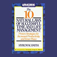 The 10 Natural Laws of Successful Time and Life Management: Increase Productivity and Inner Peace