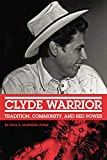 Clyde Warrior: Tradition, Community, and Red Power (Volume 10) (New Directions in Native American Studies Series)