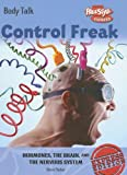 Control Freak: Hormones, the Brain, and the Nervous System (Body Talk)