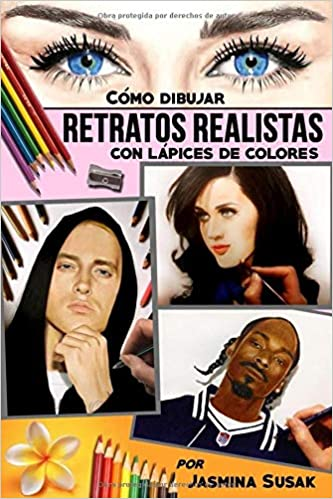 Cómo Dibujar Retratos Realistas: con Lápices de Colores (Spanish Edition): Jasmina Susak: 9781729028407: Amazon.com: Books