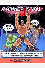 A Winner Is You!: The Most Hilarious Gaming Quotes With Snarky Commentary Paperback