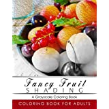 Fancy Fruit Shading Coloring Book: Grayscale coloring books for adults Relaxation Art Therapy for Busy People (Adult Coloring Books Series, grayscale fantasy coloring books)