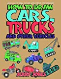 How to Draw Cars, Trucks and Other Vehicles: Learn How to Draw for Kids with Step by Step Drawing: 3