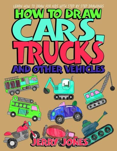 How to Draw Cars, Trucks and Other Vehicles: Learn How to Draw for Kids with Step by Step Drawing (How to Draw Book for Kids) (Volume 3)