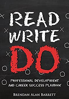 READ WRITE DO: Professional Development and Career Success Playbook by [Barrett, Brendan Alan]