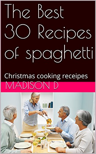 The Best 30 Recipes of spaghetti: Christmas cooking receipes by MADISON D