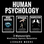 Human Psychology: 3 Manuscripts: Mind Control, Hypnosis, Manipulation | Leonard Moore