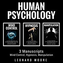 Human Psychology: 3 Manuscripts: Mind Control, Hypnosis, Manipulation Audiobook by Leonard Moore Narrated by Gene Blake