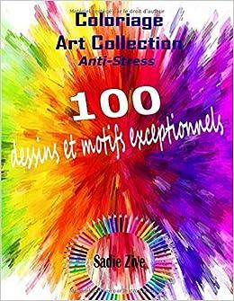 Amazon Coloriage Art Collection Anti Stress Album De Coloriage Adulte Anti Stress Contenant 100 Dessins Et Motifs Exceptionnels A Colorier Coloriage Adulte Zive Sadie Activity Books