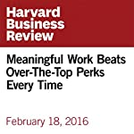 Meaningful Work Beats Over-the-Top Perks Every Time | Patty McCord