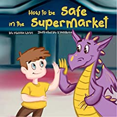 How to Be Safe in the Supermarket: A Funny Book to Teach Children How to Ask an Employee for Help if They Get Lost in a Store. Safety Rules For Kids. Children's ... Books Ages 3-5 (Oliver's Tips for Kids 6)
