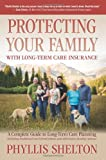 Protecting Your Family with Long-Term Care Insurance, Phyllis Shelton, 0615767524