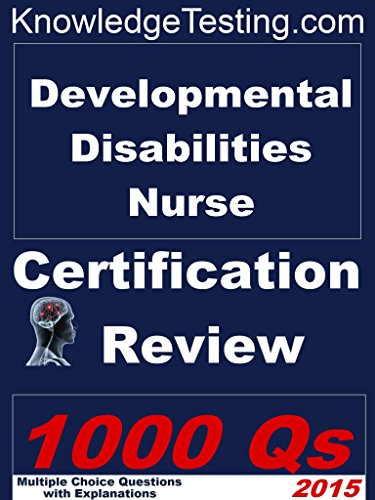Developmental Disabilities Nurse Certification Review (Certification in Developmental Disability Nursing Book 1)