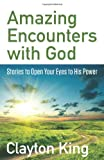 Amazing Encounters with God, Clayton King, 0736937765