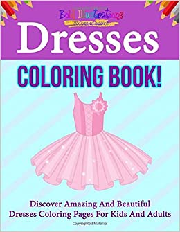 Dresses Coloring Book Discover Amazing And Beautiful Dresses