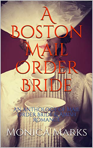 A Boston Mail Order Bride: An anthology of Mail Order Bride & Amish Romance