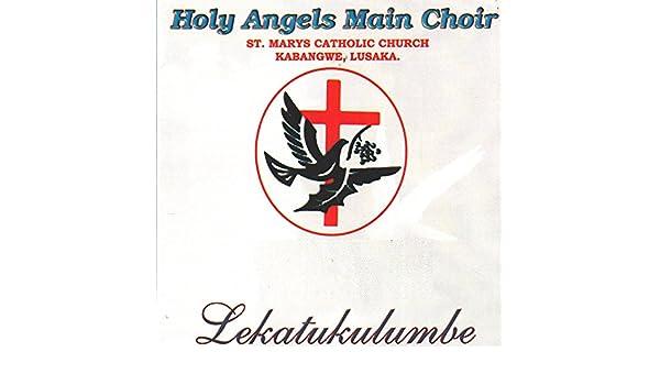 Lekatukulumbe by Holy Angels Main Choir St Marys Catholic
