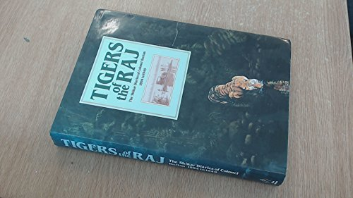 Tigers of the Raj: Pages from the Shikar Diaries-1894 to 1949 of Colonel Burton, Sportsman and Conservationist
