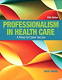 img - for Professionalism in Health Care Plus NEW MyHealthProfessionsLab with Pearson eText--Access Card Package (5th Edition) book / textbook / text book