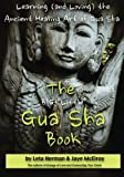 """The BIG """"Little"""" Gua Sha Book: Learning (and Loving) the Ancient Healing Art of Gua Sha"""
