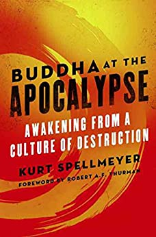 Buddha at the Apocalypse: Awakening from a Culture of Destruction by [Spellmeyer, Kurt]