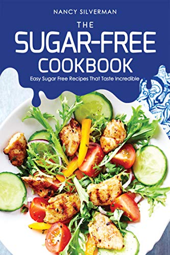 The Sugar-Free Cookbook: Easy Sugar Free Recipes That Taste Incredible