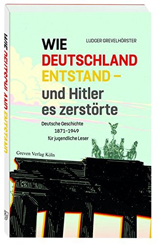 wie-deutschland-entstand-und-hitler-es-zerstrte-deutsche-geschichte-von-1871-bis-1949-fr-jugendliche-leser