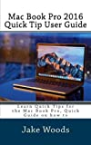 jake wood - Mac Book Pro 2016 Quick Tip User Guide: Learn Quick Tips for the Mac Book Pro, Quick Guide on how to