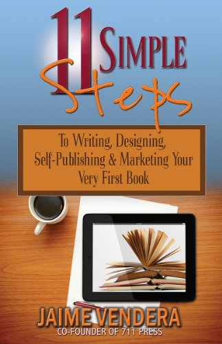 11 Simple Steps: To Writing, Designing, Self-Publishing & Marketing Your Very First Book (711 Press Book Writing Series (711 Series)