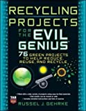 Recycling Projects for the Evil Genius (Electronics)