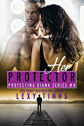 Her Protector: Billionaire Bodyguard Steamy Romance (Protecting Diana Series Book 4)