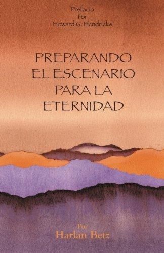 Preparando El Escenario Para La Eternidad (Spanish Edition) [Dr Harlan D Betz] (Tapa Blanda)