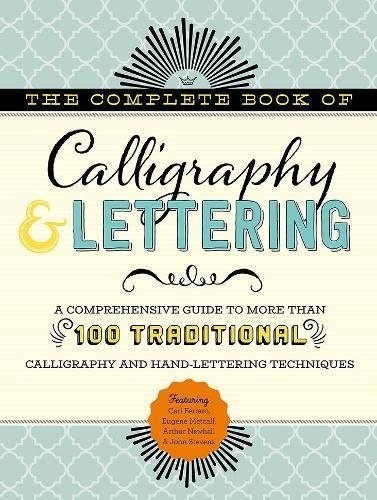 the-complete-book-of-calligraphy-lettering-a-comprehensive-guide-to-more-than-100-traditional-calligraphy-and-hand-lettering-techniques