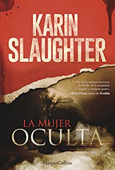 La mujer oculta (Spanish Edition) by [Slaughter, Karin]